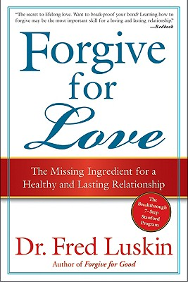 Forgive for Love: The Missing Ingredient for a Healthy and Lasting Relationship - Luskin, Frederic