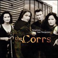 Forgiven, Not Forgotten - The Corrs