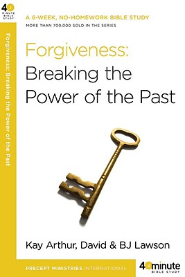 Forgiveness: Breaking the Power of the Past - Arthur, Kay