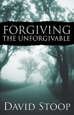 Forgiving the Unforgivable - Stoop, David A, Dr.
