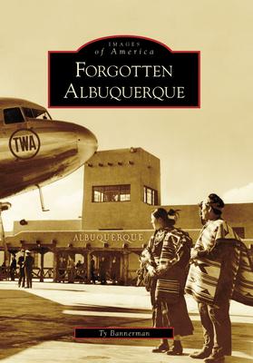 Forgotten Albuquerque - Bannerman, Ty