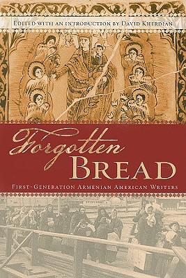 Forgotten Bread: First-Generation Armenian American Writers - Kherdian, David (Editor)