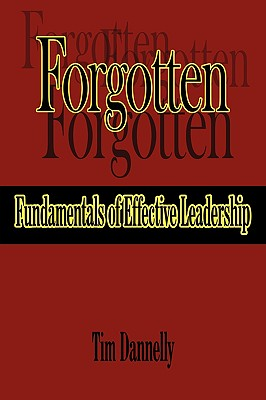Forgotten Fundamentals of Effective Leadership - Dannelly, Tim