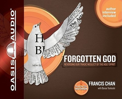 Forgotten God: Reversing Our Tragic Neglect of the Holy Spirit - Chan, Francis (Read by), and Yankoski, Danae