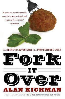 Fork It Over: The Intrepid Adventures of a Professional Eater - Richman, Alan