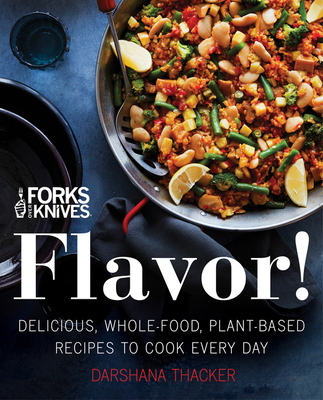 Forks Over Knives: Flavor!: Delicious, Whole-Food, Plant-Based Recipes to Cook Every Day - Thacker, Darshana, and Wendel, Brian (Introduction by)