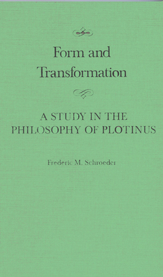 Form and Transformation: A Study in the Philosophy of Plotinus - Schroeder, Frederic M