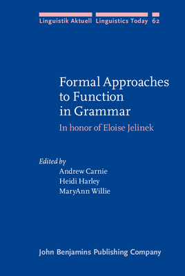Formal Approaches to Function in Grammar: In Honor of Eloise Jelinek - Carnie, Andrew (Editor), and Harley, Heidi, Dr. (Editor), and Willie, Maryann (Editor)