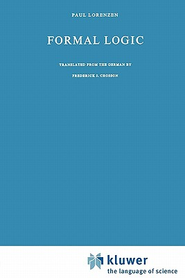 Formal Logic - Lorenzen, Paul, and Crosson, Frederick J. (Translated by)