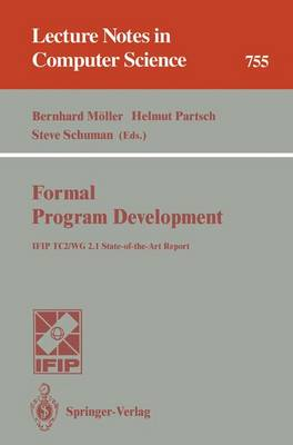 Formal Program Development: Ifip Tc2/Wg 2.1 State-Of-The-Art Report - Moller, Bernhard (Editor)