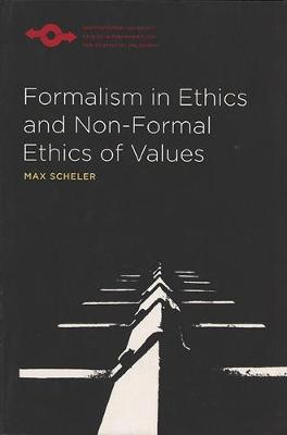 Formalism in Ethics and Non-Formal Ethics of Values: A New Attempt Toward the Foundation of an Ethical Personalism - Scheler, Max, and Frings, Manfred S (Translated by), and Funk, Robert L (Translated by)