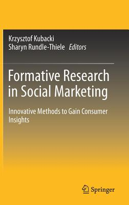 Formative Research in Social Marketing 2017: Innovative Methods to Gain Consumer Insights - Kubacki, Krzysztof (Editor), and Rundle-Thiele, Sharyn (Editor)