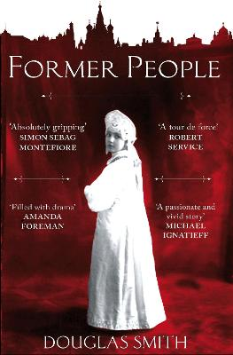 Former People: The Destruction of the Russian Aristocracy - Smith, Douglas
