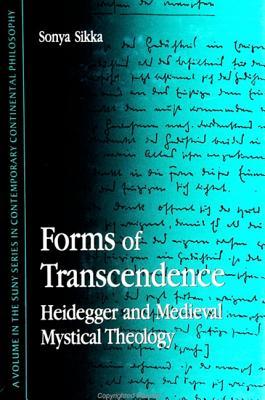 Forms of Transcendence: Heidegger and Medieval Mystical Theology - Sikka, Sonya