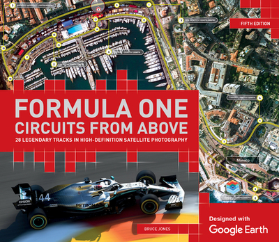 Formula One Circuits From Above: 26 Legendary Tracks in High-Definition Satellite Photography - Jones, Bruce