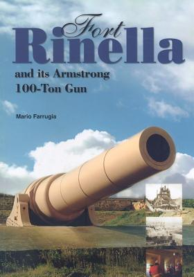 Fort Rinella and Its Armstrong 100-Ton Gun - Farrugia, Mario