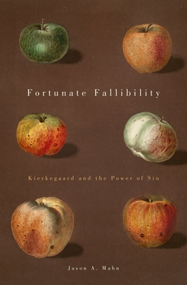 Fortunate Fallibility: Kierkegaard and the Power of Sin - Mahn, Jason A