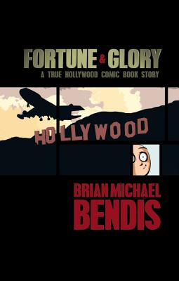 Fortune and Glory: A True Hollywood Comic Book Story - Bendis, Brian Michael (Text by)