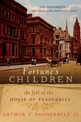 Fortune's Children: The Fall of the House of Vanderbilt - Vanderbilt, Arthur T