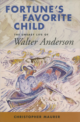 Fortune's Favorite Child: The Uneasy Life of Walter Anderson - Maurer, Christopher