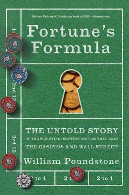 Fortune's Formula: The Untold Story of the Scientific Betting System That Beat the Casinos and Wall Street - Poundstone, William