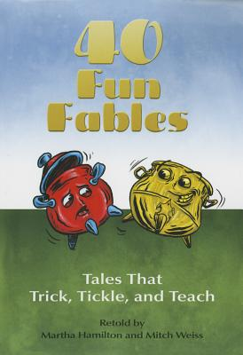Forty Fun Fables: Tales That Trick, Tickle and Teach - Hamilton, Martha (Retold by)