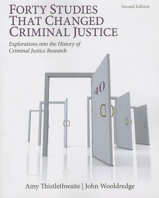 Forty Studies That Changed Criminal Justice: Explorations into the History of Criminal Justice Research - Thistlethwaite, Amy B., and Wooldredge, John D.