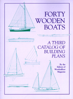 Forty Wooden Boats: A Third Catalog of Building Plans - Wooden Boat Magazine