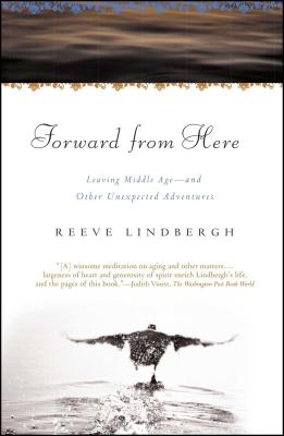 Forward from Here: Leaving Middle Age--And Other Unexpected Adventures - Lindbergh, Reeve