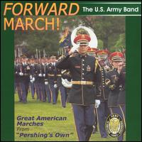 Forward March!: Great American Marches - United States Army Band (various); United States Army Band; Gary F. Lamb (conductor)
