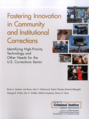 Fostering Innovation in Community and Institutional Corrections: Identifying High-Priority Technology and Other Needs for the U.S. Corrections Sector - Jackson, Brian A, and Russo, Joe, and Hollywood, John S