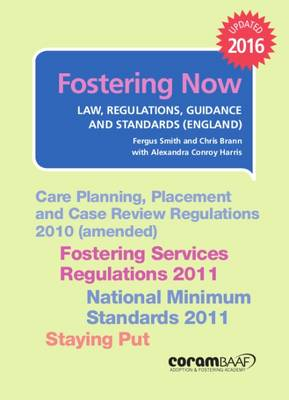 Fostering Now 2016: Law, Regulations, Guidance and Standards - Smith, Fergus