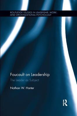 Foucault on Leadership: The Leader as Subject - Harter, Nathan W.