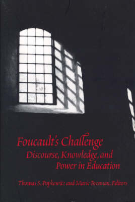 Foucault's Challenge: Discourse, Knowledge, and Power in Education - Brennan, Marie, Pro, and Popkewitz, Thomas (Editor)