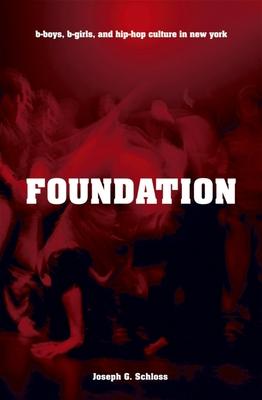 Foundation: B-Boys, B-Girls, and Hip-Hop Culture in New York - Schloss, Joseph G