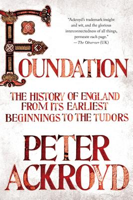 Foundation: The History of England from Its Earliest Beginnings to the Tudors - Ackroyd, Peter