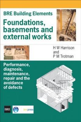 Foundations, Basements and External Works: Performance, Diagnosis, Maintenance, Repair and the Avoidance of Defects (BR 440) - Harrison, H. W.
