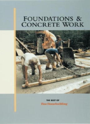 Foundations & Concrete Work - Fine Homebuilding (Editor)