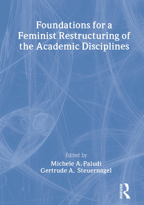 Foundations for a Feminist Restructuring of the Academic Disciplines - Paludi, Michele, and Steuernagel, Gertrude A, PhD, and Cole, Ellen, PhD