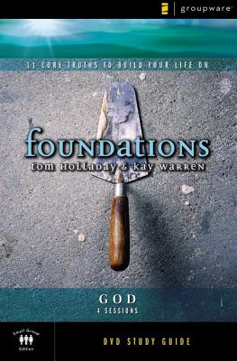Foundations: God: Small Group Study - Holladay, Tom, and Warren, Kay, Professor