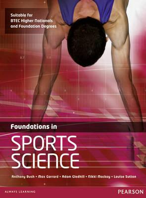 Foundations in Sports Science - Bush, Anthony, and Gledhill, Adam, and Mackay, Nikki