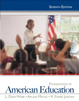 Foundations of American Education - Webb, L. Dean, and Metha, Arlene, and Jordan, K.Forbis