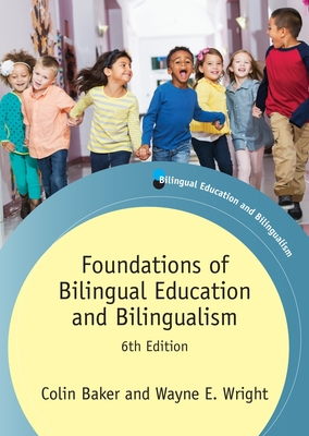 Foundations of Bilingual Education and Bilingualism - Baker, Colin, and Wright, Wayne E.
