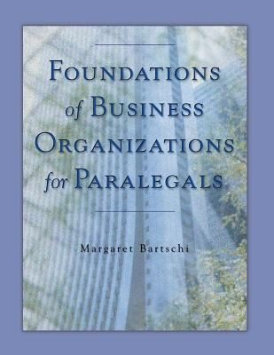 Foundations of Business Organizations for Paralegals - Bartschi, Margaret E
