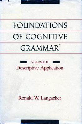 Foundations of Cognitive Grammar: Volume II: Descriptive Application - Langacker, Ronald W, PH.D.
