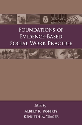 Foundations of Evidence-Based Social Work Practice - Roberts, Albert R, Dr., PH.D. (Editor), and Yeager, Kenneth (Editor)