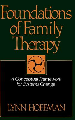 Foundations of Family Therapy: A Conceptual Framework for Systems Change - Hoffman, Lynn