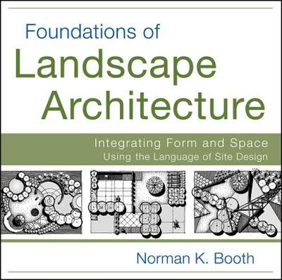 Foundations of Landscape Architecture: Integrating Form and Space Using the Language of Site Design - Booth, Norman