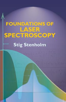 Foundations of Laser Spectroscopy - Stenholm, Stig