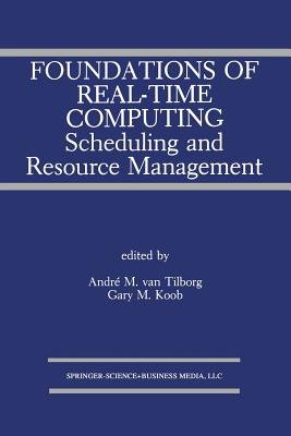 Foundations of Real-Time Computing: Scheduling and Resource Management - Van Tilborg, Andre M (Editor), and Koob, Gary M (Editor)